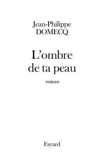 L'ombre de ta peau - Jean-PhilippeDomecq