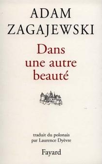 Dans une autre beauté - AdamZagajewski