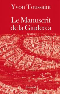 Le manuscrit de la Giudecca - YvonToussaint