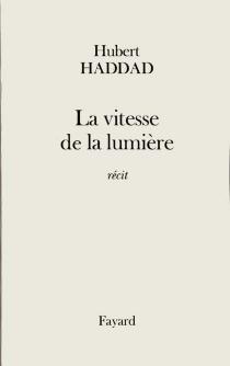 La vitesse de la lumière - HubertHaddad