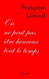 On ne peut pas être heureux tout le temps - FrançoiseGiroud