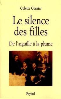 Le silence des filles : de l'aiguille à la plume - ColetteCosnier
