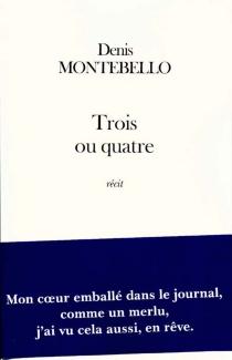 Trois ou quatre - DenisMontebello