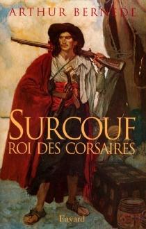 Surcouf, roi des Corsaires - ArthurBernède