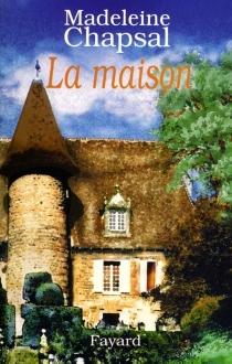 La maison - MadeleineChapsal
