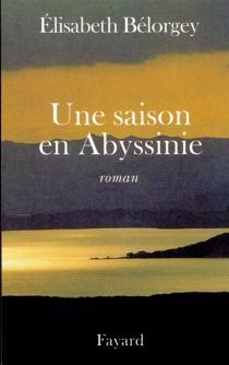 Une saison en Abyssinie - ElisabethBélorgey