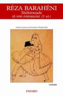 Shéhérazade et son romancier ou L'Auschwitz privé du dr Charifi - RezaBaraheni