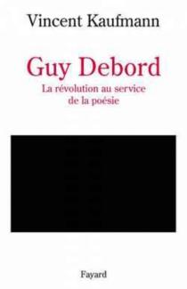 Guy Debord : la révolution au service de la poésie - VincentKaufmann