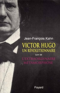 Victor Hugo, un révolutionnaire| Suivi de L'extraordinaire métamorphose - Jean-FrançoisKahn