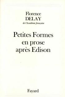 Petites formes en prose après Edison - FlorenceDelay