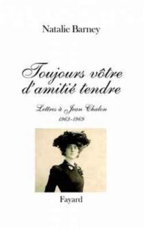 Toujours vôtre, d'amitié tendre : lettres à Jean Chalon (1963-1969) - Natalie CliffordBarney