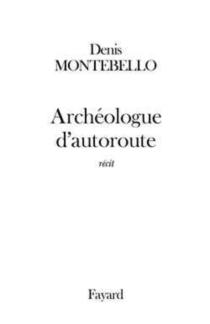 Archéologue d'autoroute - DenisMontebello