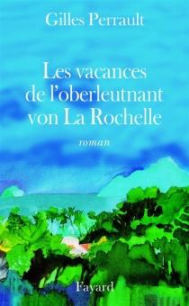 Les vacances de l'Oberleutnant von La Rochelle - GillesPerrault