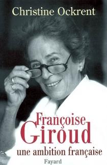 Françoise Giroud, une ambition française - ChristineOckrent