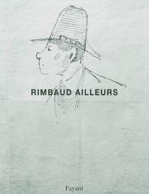 Rimbaud ailleurs - Jean-HuguesBerrou