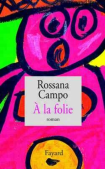 A la folie - RossanaCampo