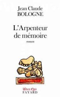 L'arpenteur de mémoire - Jean ClaudeBologne