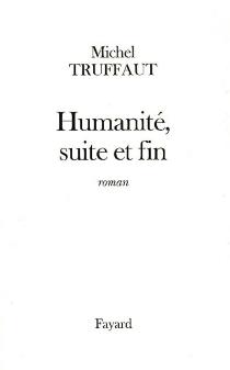 Humanité, suite et fin - MichelTruffaut
