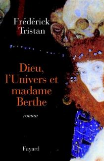 Dieu, l'univers et Madame Berthe - FrédérickTristan