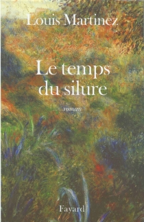 Le temps du silure - Louis Martinez