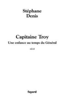 Capitaine Troy : une enfance au temps du Général - StéphaneDenis