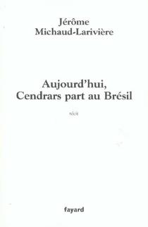 Aujourd'hui, Cendrars part au Brésil : récit - JérômeMichaud-Larivière