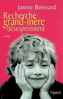Recherche grand-mère désespérément - JanineBoissard