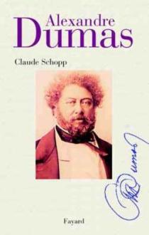 Alexandre Dumas : le génie de la vie - ClaudeSchopp