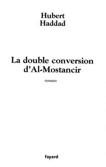 La double conversion d'al-Mostancir - HubertHaddad