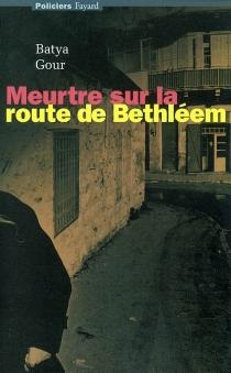 Meurtre sur la route de Bethléem - BatyaGour
