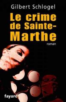 Le crime de Sainte-Marthe : une enquête du Dr Ludovic Hébert - GilbertSchlogel