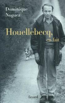 Houellebecq, en fait - DominiqueNoguez
