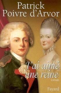 J'ai aimé une reine - PatrickPoivre d'Arvor