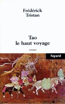 Tao, le haut voyage - FrédérickTristan
