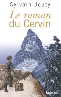 Le roman du Cervin - SylvainJouty