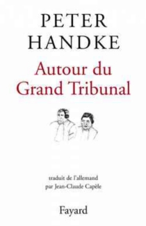 Autour du grand tribunal - Peter Handke