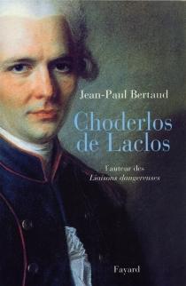 Choderlos de Laclos - Jean-PaulBertaud