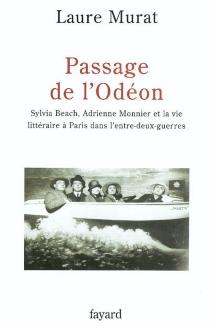 Passage de l'Odéon : Sylvia Beach, Adrienne Monnier et la vie littéraire à Paris dans l'entre-deux-guerres - LaureMurat
