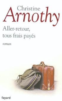 Aller-retour, tous frais payés - ChristineArnothy