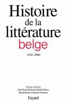 Histoire de la littérature belge (1830-2000) -