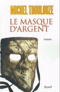 Le masque d'argent - MichelThoulouze