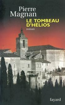 Le tombeau d'Hélios - PierreMagnan