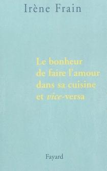 Le bonheur de faire l'amour dans sa cuisine et vice versa - IrèneFrain