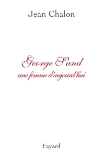 George Sand, une femme d'aujourd'hui - JeanChalon