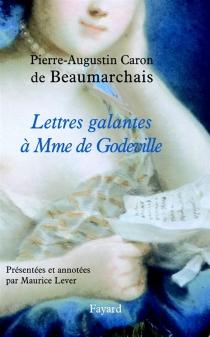 Lettres galantes à Mme de Godeville - Pierre-Augustin Caron deBeaumarchais