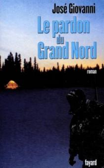 Le pardon du Grand Nord - JoséGiovanni