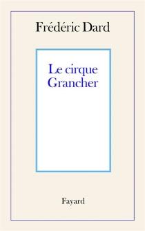 Le cirque Grancher - FrédéricDard
