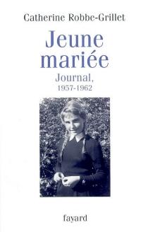 Jeune mariée : journal, 1957-1962 - CatherineRobbe-Grillet