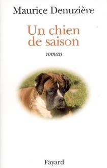Un chien de saison - MauriceDenuzière