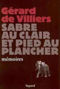 Sabre au clair et pied au plancher - Gérard deVilliers